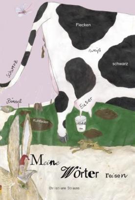 """Christiane Strauss, Meine Wörter reisen. """"Meine Wörter reisen"""" ist ein spannendes Kinderbuch für die jüngsten Leser, zugleich regt es dazu an, Geschichten anhand der Bilder zu erzählen und in Sprache zu fassen."""