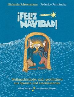 ¡Feliz Navidad: zweisprachiges Weihnachtsbuch mit Liedern, Vorlesegeschichten, Gedichten, Rezepten und Rätselreimen